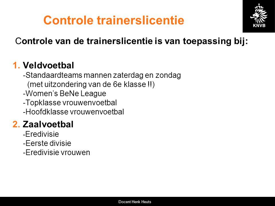 Controle trainerslicentie Controle van de trainerslicentie is van toepassing bij: 1.Veldvoetbal -Standaardteams mannen zaterdag en zondag (met uitzond