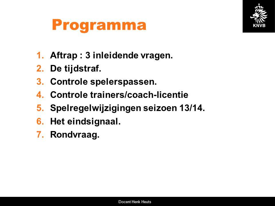 Programma 1.Aftrap : 3 inleidende vragen. 2.De tijdstraf. 3.Controle spelerspassen. 4.Controle trainers/coach-licentie 5.Spelregelwijzigingen seizoen