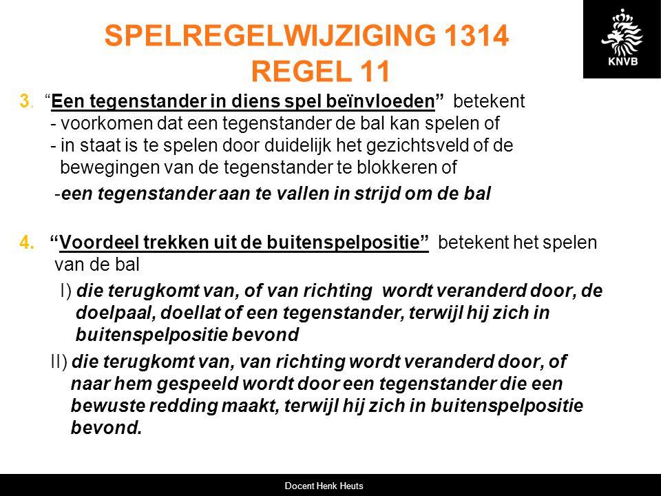 """SPELREGELWIJZIGING 1314 REGEL 11 3. """"Een tegenstander in diens spel beïnvloeden"""" betekent - voorkomen dat een tegenstander de bal kan spelen of - in s"""