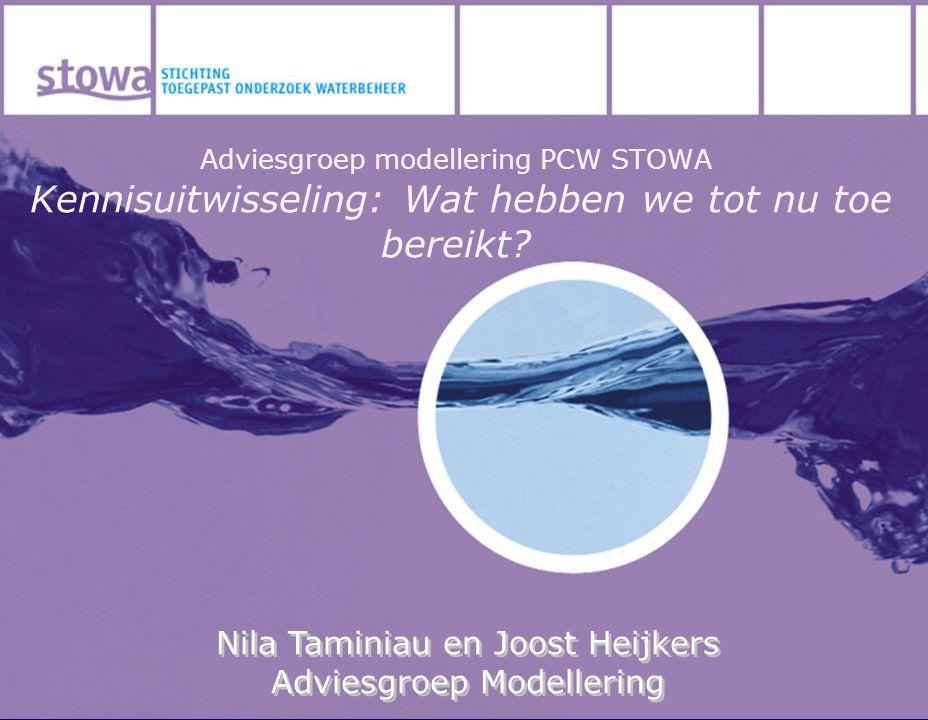 Adviesgroep modellering PCW STOWA Kennisuitwisseling: Wat hebben we tot nu toe bereikt? Nila Taminiau en Joost Heijkers Adviesgroep Modellering Nila T