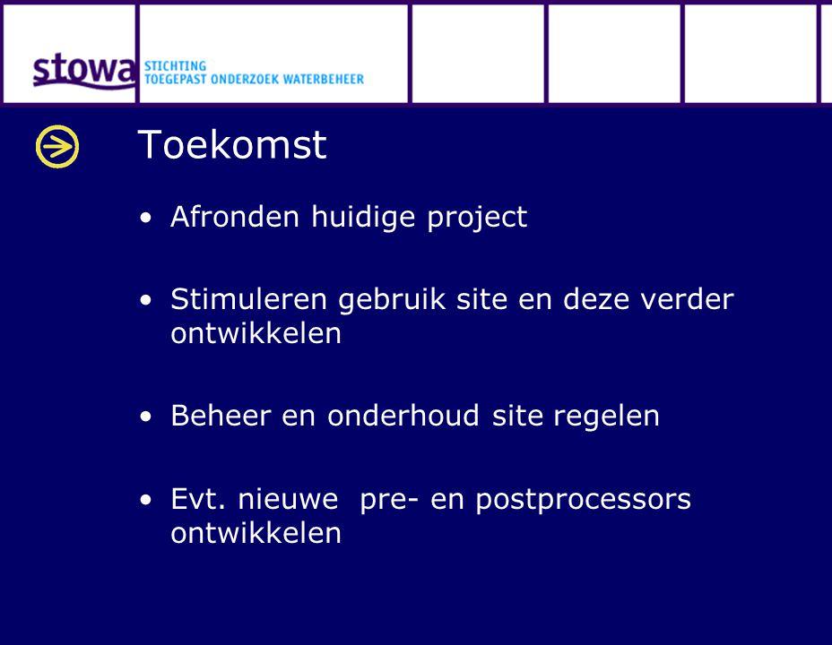 Toekomst Afronden huidige project Stimuleren gebruik site en deze verder ontwikkelen Beheer en onderhoud site regelen Evt. nieuwe pre- en postprocesso