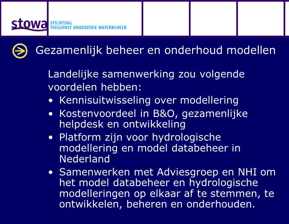 Gezamenlijk beheer en onderhoud modellen Landelijke samenwerking zou volgende voordelen hebben: Kennisuitwisseling over modellering Kostenvoordeel in