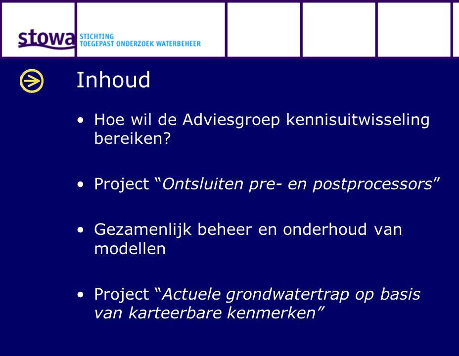 """Inhoud Hoe wil de Adviesgroep kennisuitwisseling bereiken? Project """"Ontsluiten pre- en postprocessors"""" Gezamenlijk beheer en onderhoud van modellen Pr"""