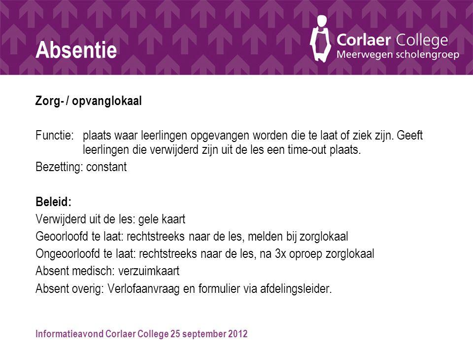 Informatieavond Corlaer College 25 september 2012 Absentie Zorg- / opvanglokaal Functie: plaats waar leerlingen opgevangen worden die te laat of ziek zijn.