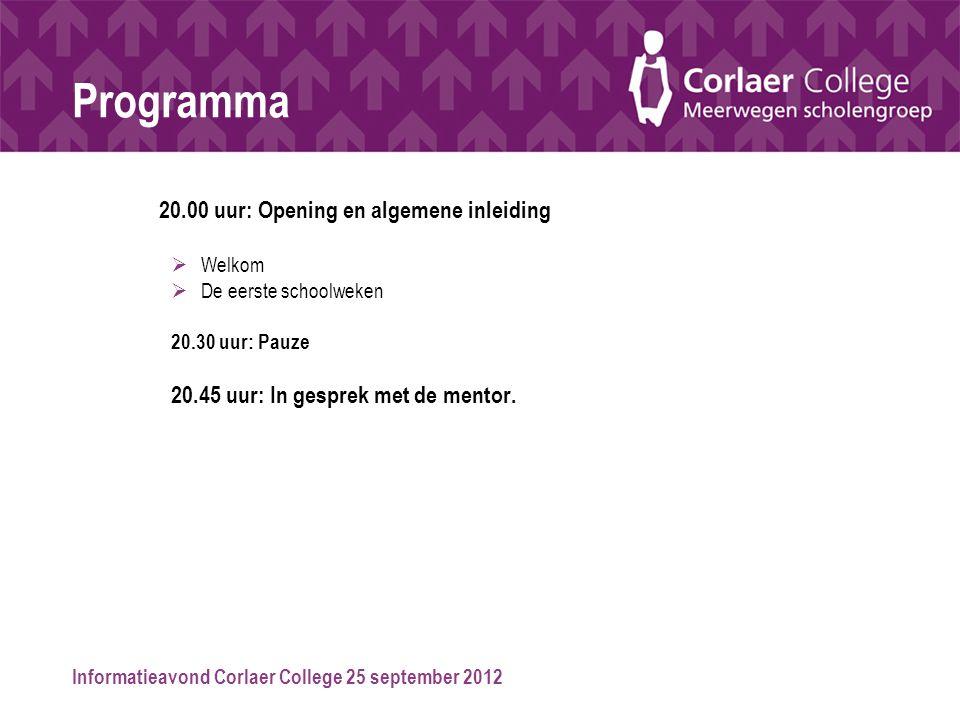Informatieavond Corlaer College 25 september 2012 Programma 20.00 uur: Opening en algemene inleiding  Welkom  De eerste schoolweken 20.30 uur: Pauze 20.45 uur: In gesprek met de mentor.