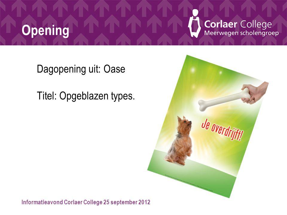 Informatieavond Corlaer College 25 september 2012 Opening Dagopening uit: Oase Titel: Opgeblazen types.