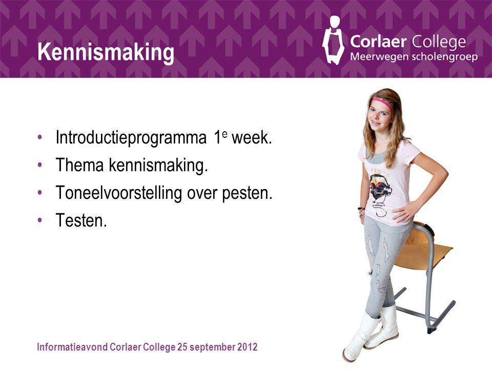 Informatieavond Corlaer College 25 september 2012 Kennismaking Introductieprogramma 1 e week. Thema kennismaking. Toneelvoorstelling over pesten. Test