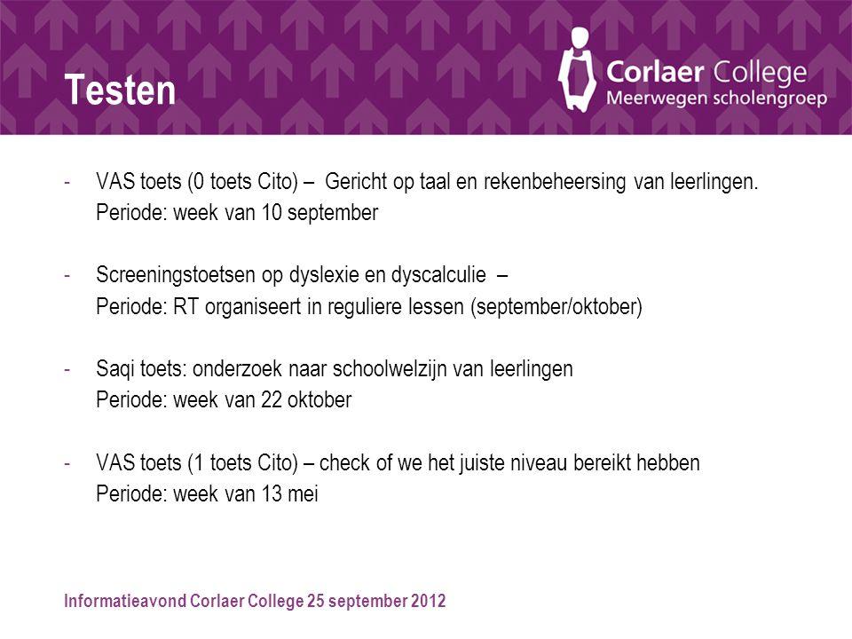 Informatieavond Corlaer College 25 september 2012 Testen -VAS toets (0 toets Cito) – Gericht op taal en rekenbeheersing van leerlingen. Periode: week