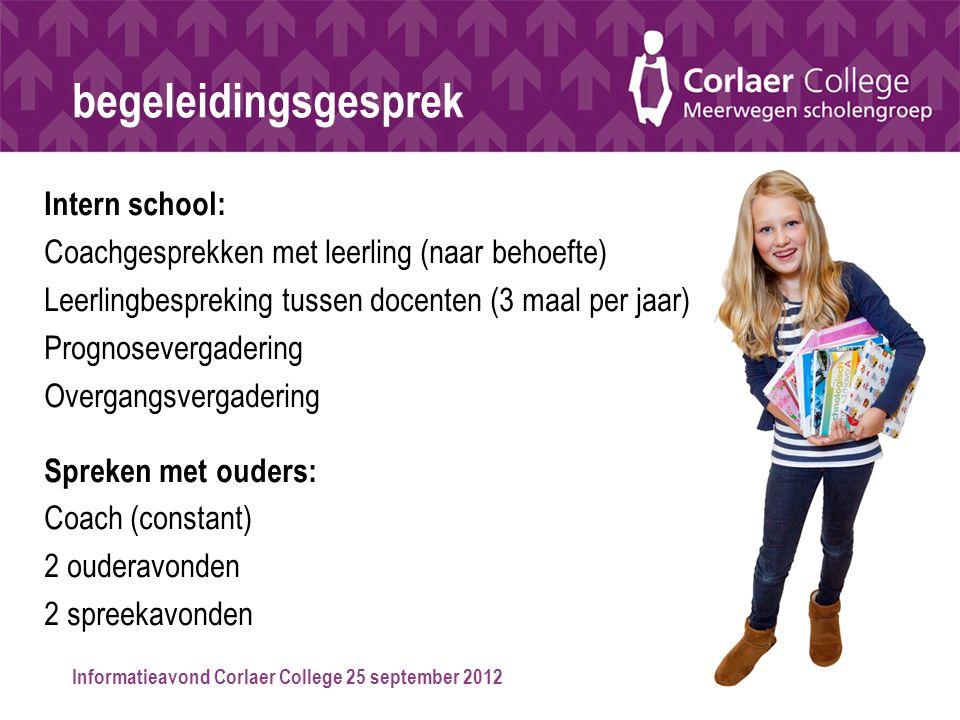 Informatieavond Corlaer College 25 september 2012 begeleidingsgesprek Intern school: Coachgesprekken met leerling (naar behoefte) Leerlingbespreking t
