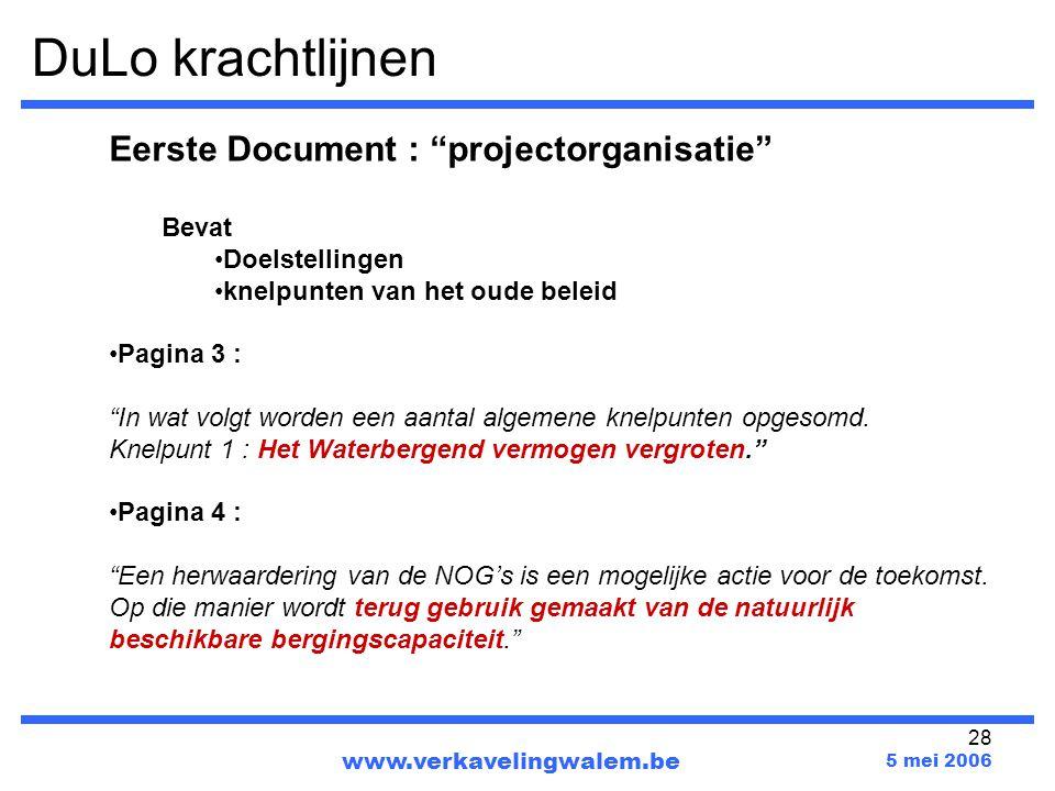 """28 www.verkavelingwalem.be 5 mei 2006 Eerste Document : """"projectorganisatie"""" Bevat Doelstellingen knelpunten van het oude beleid Pagina 3 : """"In wat vo"""