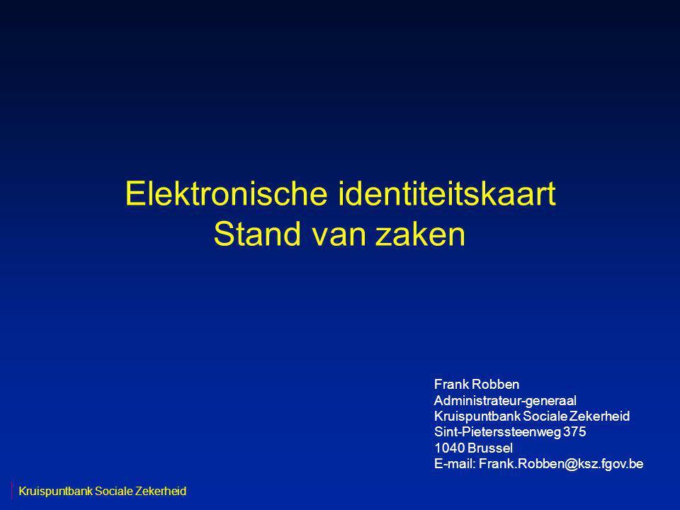 Elektronische identiteitskaart Stand van zaken Kruispuntbank Sociale Zekerheid Frank Robben Administrateur-generaal Kruispuntbank Sociale Zekerheid Si