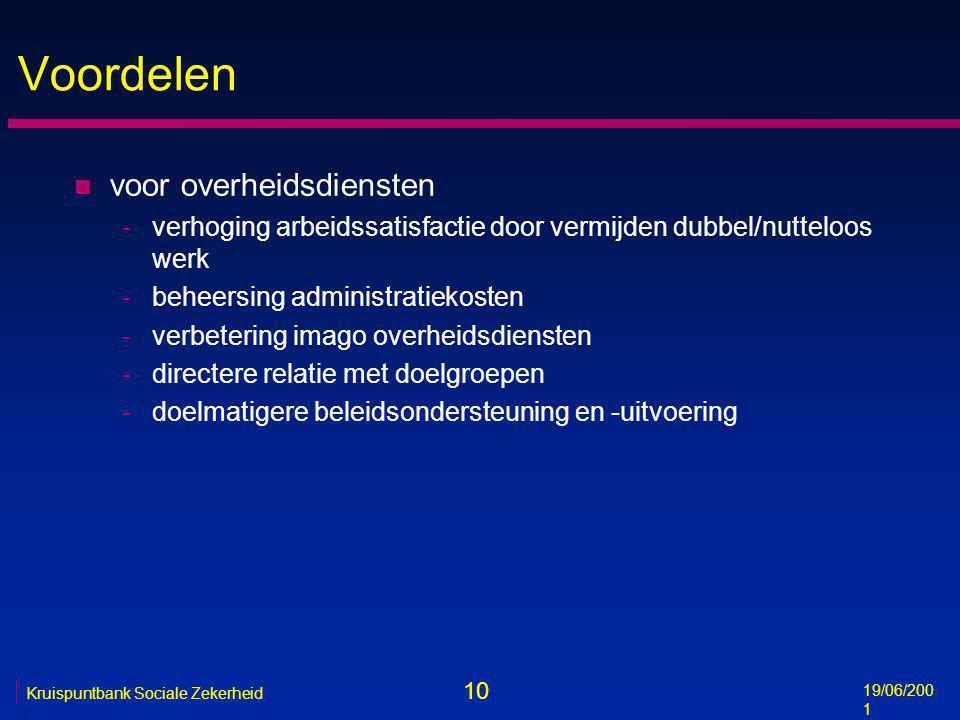 10 19/06/200 1 Kruispuntbank Sociale Zekerheid Voordelen n voor overheidsdiensten -verhoging arbeidssatisfactie door vermijden dubbel/nutteloos werk -