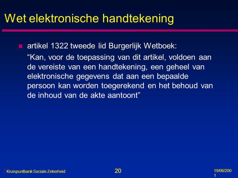 """20 19/06/200 1 Kruispuntbank Sociale Zekerheid Wet elektronische handtekening n artikel 1322 tweede lid Burgerlijk Wetboek: """"Kan, voor de toepassing v"""
