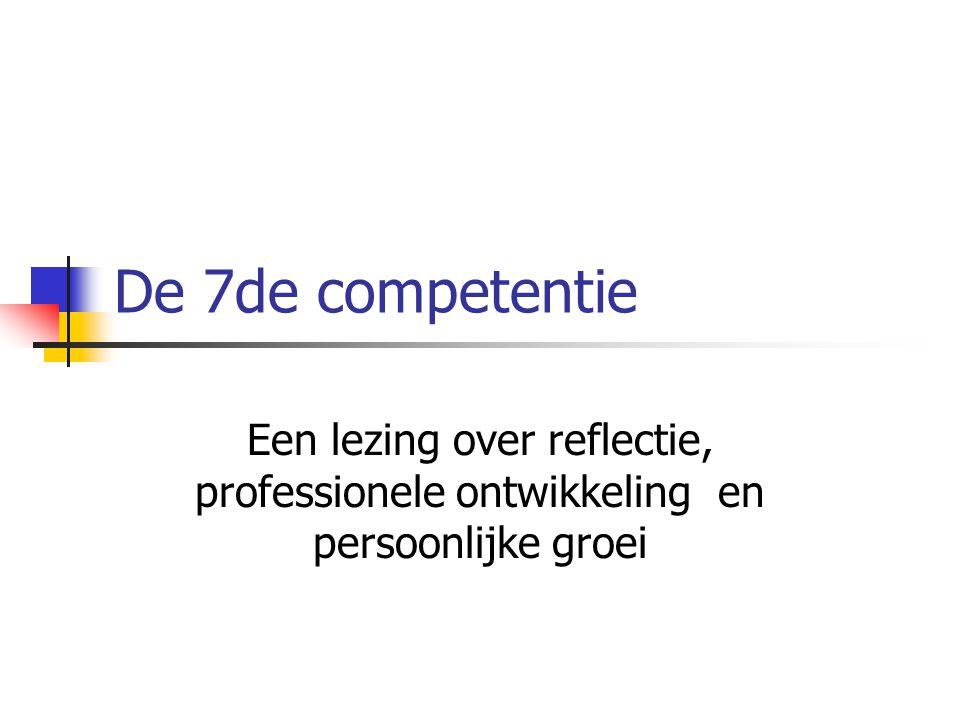 De 7de competentie Een lezing over reflectie, professionele ontwikkeling en persoonlijke groei