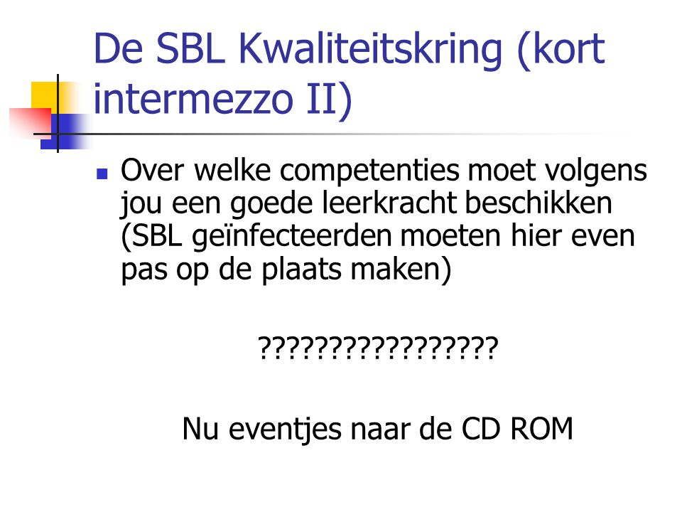 De SBL Kwaliteitskring (kort intermezzo II) Over welke competenties moet volgens jou een goede leerkracht beschikken (SBL geïnfecteerden moeten hier e