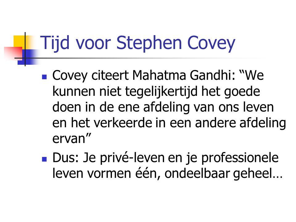 """Tijd voor Stephen Covey Covey citeert Mahatma Gandhi: """"We kunnen niet tegelijkertijd het goede doen in de ene afdeling van ons leven en het verkeerde"""