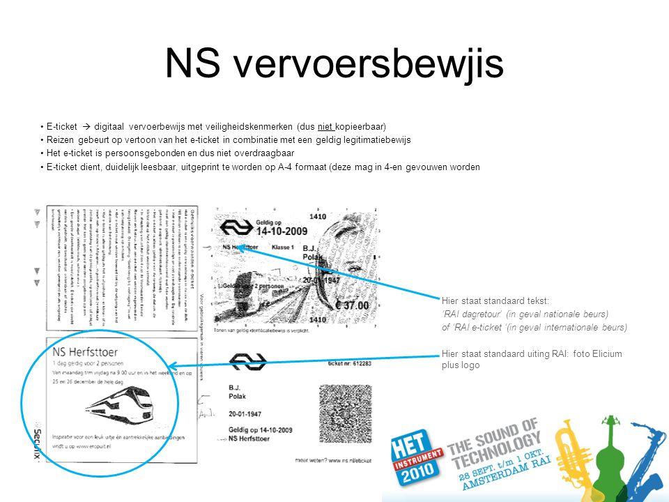NS vervoersbewjis E-ticket  digitaal vervoerbewijs met veiligheidskenmerken (dus niet kopieerbaar) Reizen gebeurt op vertoon van het e-ticket in combinatie met een geldig legitimatiebewijs Het e-ticket is persoonsgebonden en dus niet overdraagbaar E-ticket dient, duidelijk leesbaar, uitgeprint te worden op A-4 formaat (deze mag in 4-en gevouwen worden Hier staat standaard tekst: 'RAI dagretour' (in geval nationale beurs) of 'RAI e-ticket '(in geval internationale beurs) Hier staat standaard uiting RAI: foto Elicium plus logo