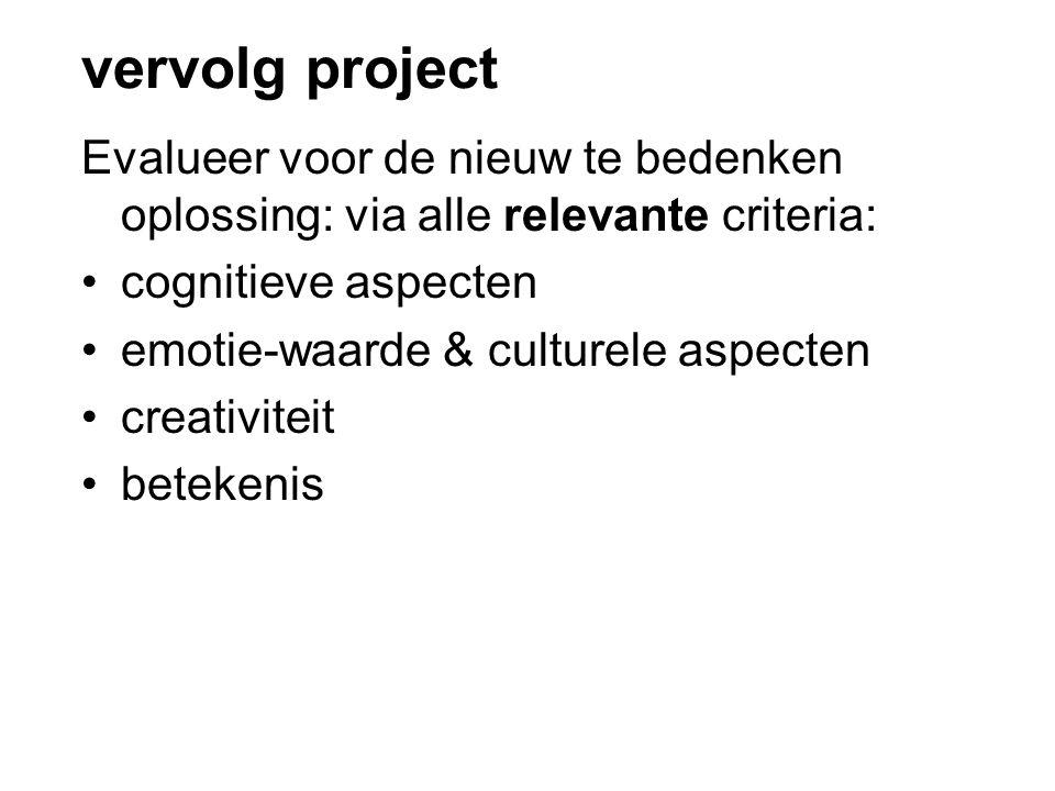 vervolg project De beoordeling zal verschillend zijn voor verschillende rollen met hun specifieke activiteiten Bedenk een oplossing die aan de belangrijkste tekortkomingen tegemoet komt.