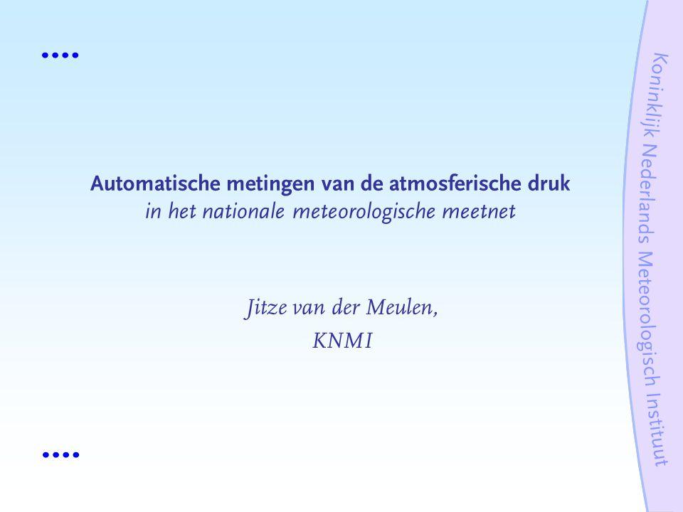Automatische metingen van de atmosferische druk in het nationale meteorologische meetnet Jitze van der Meulen, KNMI