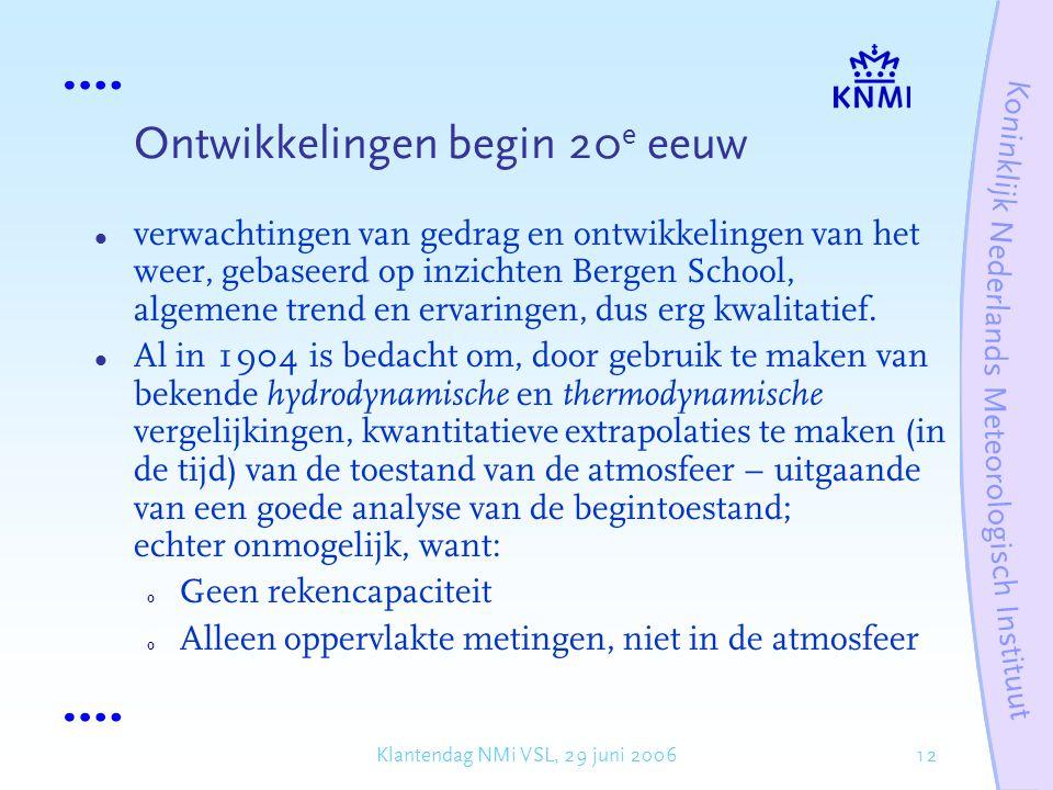 12Klantendag NMi VSL, 29 juni 2006 Ontwikkelingen begin 20 e eeuw verwachtingen van gedrag en ontwikkelingen van het weer, gebaseerd op inzichten Bergen School, algemene trend en ervaringen, dus erg kwalitatief.