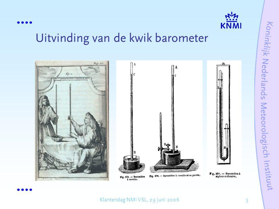 4Klantendag NMi VSL, 29 juni 2006 Uitvinding van de kwik barometer Er is sprake van luchtdruk, dus lucht kent een dichtheid  ( c.q.