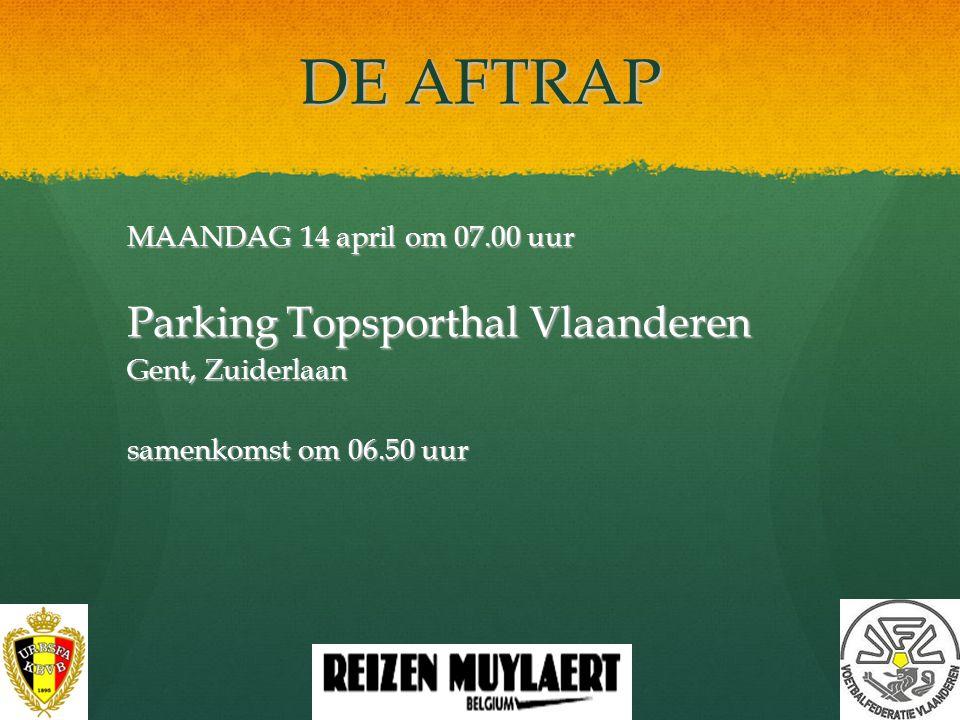 DE AFTRAP MAANDAG 14 april om 07.00 uur Parking Topsporthal Vlaanderen Gent, Zuiderlaan samenkomst om 06.50 uur