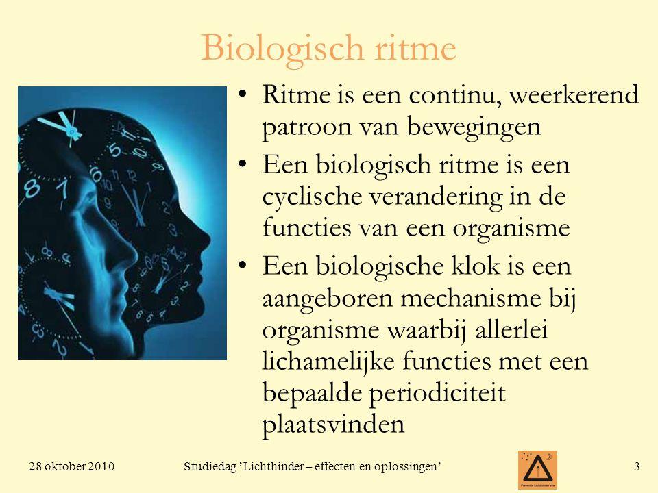 28 oktober 20103 Studiedag 'Lichthinder – effecten en oplossingen' Biologisch ritme Ritme is een continu, weerkerend patroon van bewegingen Een biolog
