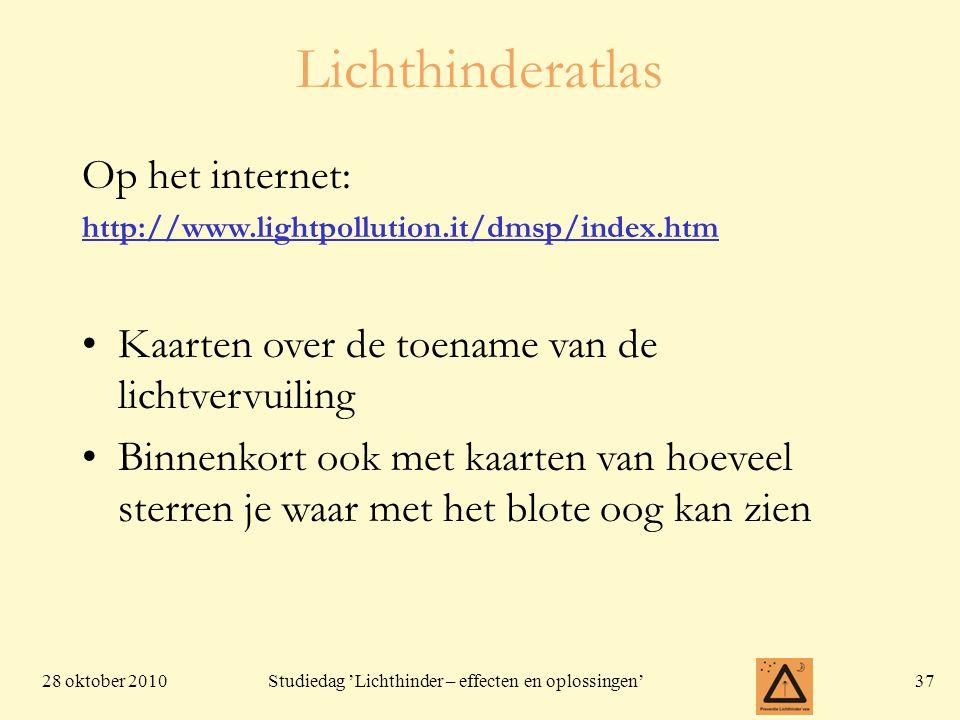 28 oktober 201037 Studiedag 'Lichthinder – effecten en oplossingen' Lichthinderatlas Op het internet: http://www.lightpollution.it/dmsp/index.htm Kaar