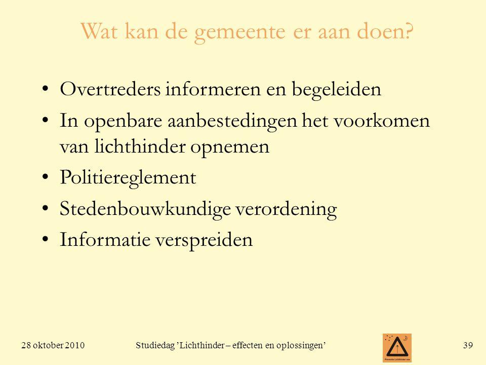 28 oktober 201039 Studiedag 'Lichthinder – effecten en oplossingen' Wat kan de gemeente er aan doen.