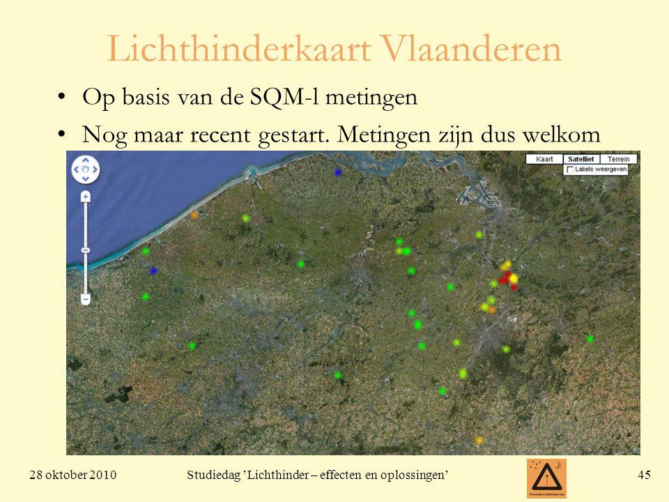 28 oktober 201045 Studiedag 'Lichthinder – effecten en oplossingen' Lichthinderkaart Vlaanderen Op basis van de SQM-l metingen Nog maar recent gestart.