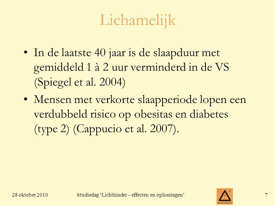28 oktober 20107 Studiedag 'Lichthinder – effecten en oplossingen' Lichamelijk In de laatste 40 jaar is de slaapduur met gemiddeld 1 à 2 uur verminderd in de VS (Spiegel et al.