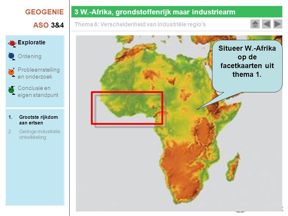 GEOGENIE ASO 3&4 Thema 6: Verscheidenheid van industriële regio's Situeer W.-Afrika op de facetkaarten uit thema 1.