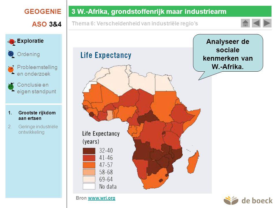 GEOGENIE ASO 3&4 Thema 6: Verscheidenheid van industriële regio's 3 W.-Afrika, grondstoffenrijk maar industriearm Bron www.wri.orgwww.wri.org Analyseer de sociale kenmerken van W.-Afrika.