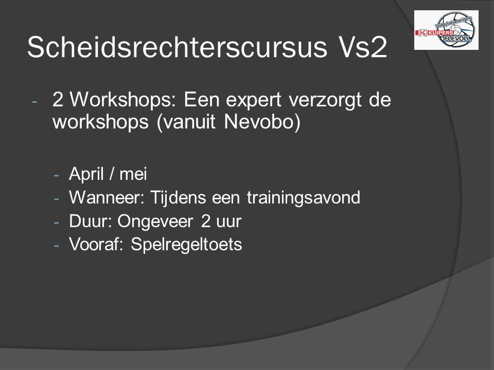 Scheidsrechterscursus Vs2 - 2 Workshops: Een expert verzorgt de workshops (vanuit Nevobo) - April / mei - Wanneer: Tijdens een trainingsavond - Duur: Ongeveer 2 uur - Vooraf: Spelregeltoets