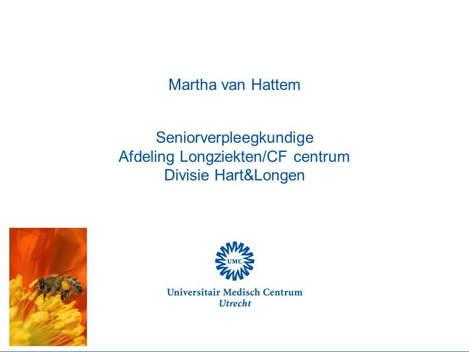 Martha van Hattem Seniorverpleegkundige Afdeling Longziekten/CF centrum Divisie Hart&Longen