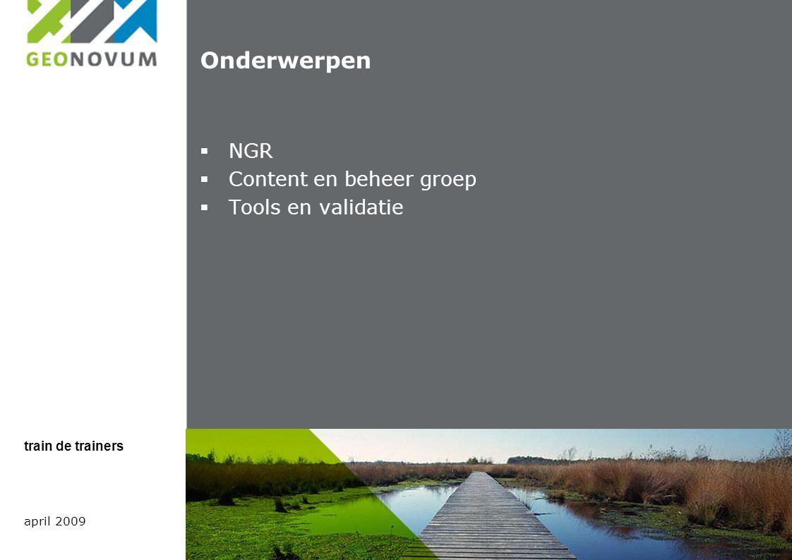 Onderwerpen  NGR  Content en beheer groep  Tools en validatie april 2009 train de trainers