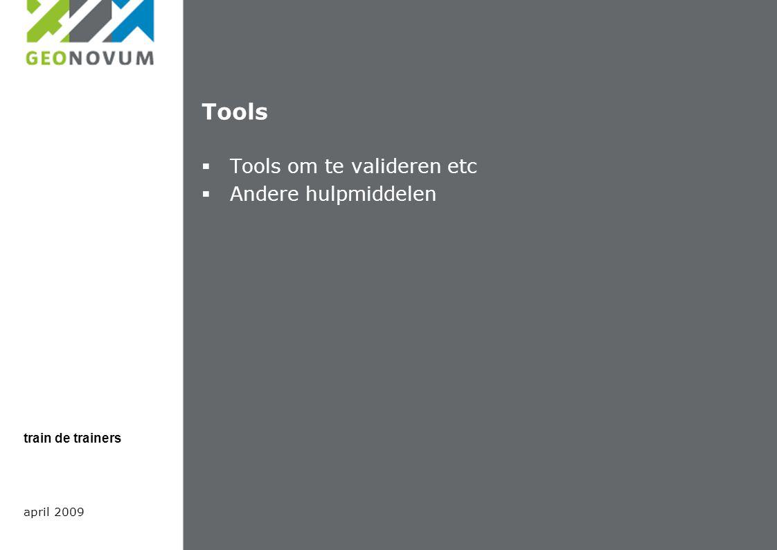 Tools  Tools om te valideren etc  Andere hulpmiddelen april 2009 train de trainers