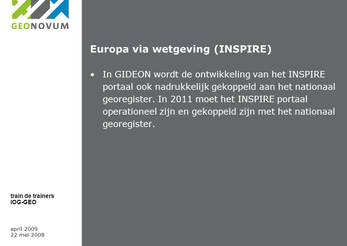 Europa via wetgeving (INSPIRE) In GIDEON wordt de ontwikkeling van het INSPIRE portaal ook nadrukkelijk gekoppeld aan het nationaal georegister.
