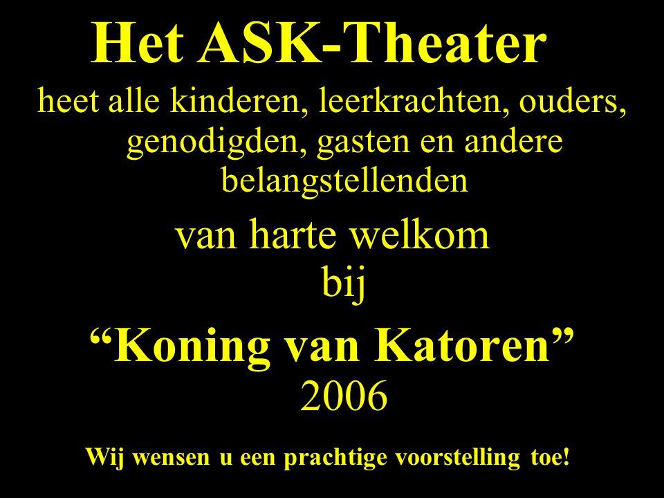 """heet alle kinderen, leerkrachten, ouders, genodigden, gasten en andere belangstellenden van harte welkom bij """"Koning van Katoren"""" 2006 Het ASK-Theater"""