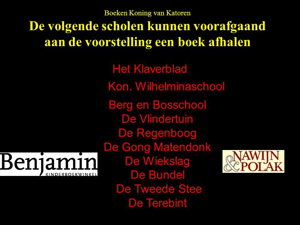 Boeken Koning van Katoren De volgende scholen kunnen voorafgaand aan de voorstelling een boek afhalen Het Klaverblad Kon. Wilhelminaschool Berg en Bos
