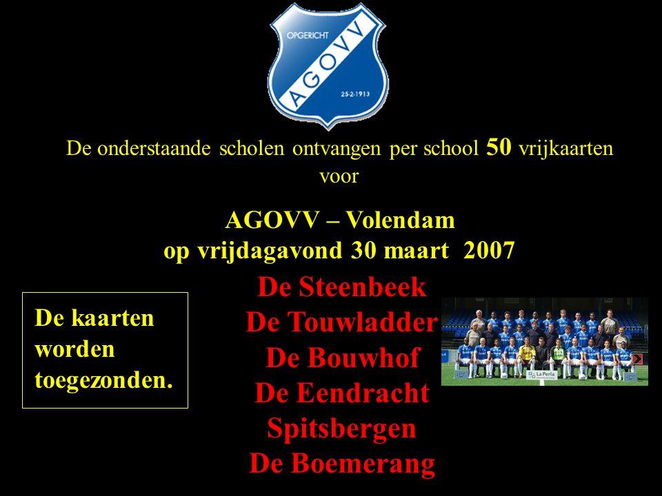 De onderstaande scholen ontvangen per school 50 vrijkaarten voor AGOVV – Volendam op vrijdagavond 30 maart 2007 De Steenbeek De Touwladder De Bouwhof