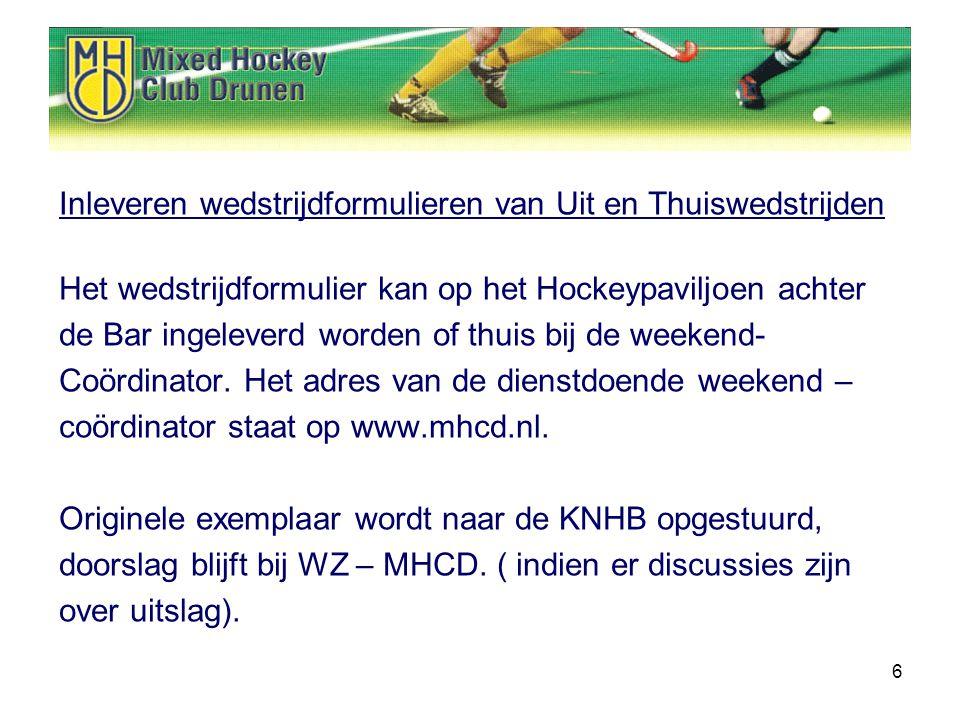 6 Inleveren wedstrijdformulieren van Uit en Thuiswedstrijden Het wedstrijdformulier kan op het Hockeypaviljoen achter de Bar ingeleverd worden of thuis bij de weekend- Coördinator.