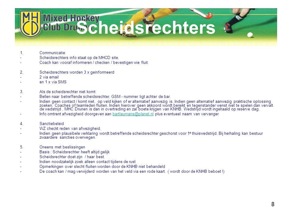 8 Scheidsrechters 1.Communicatie: -Scheidsrechters info staat op de MHCD site.