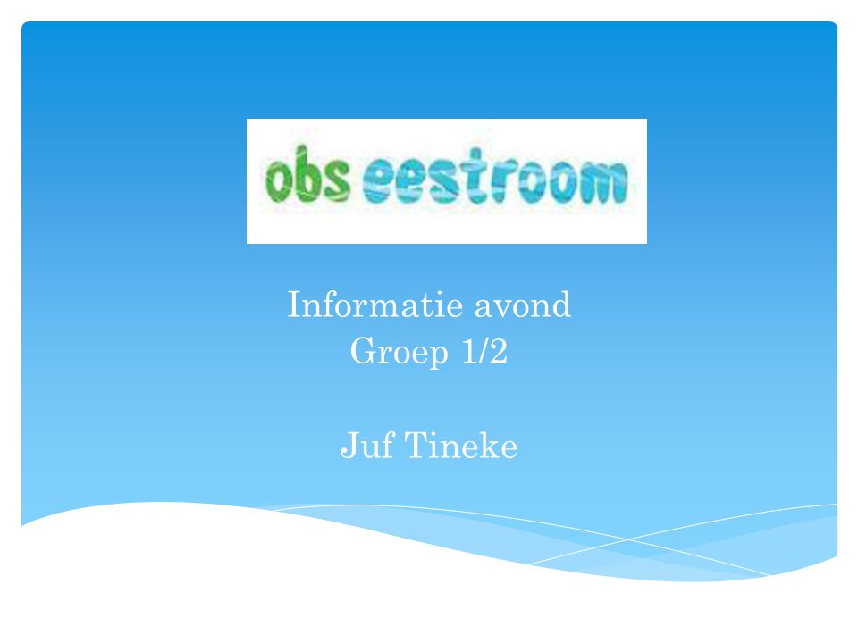 Informatie avond Groep 1/2 Juf Tineke