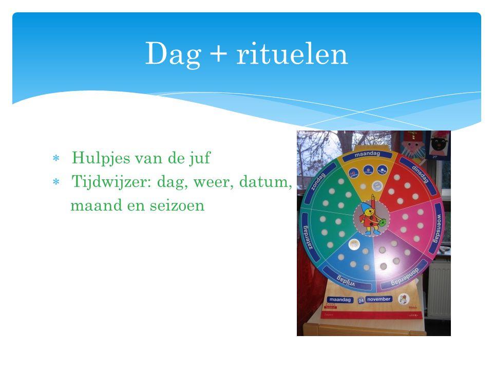  Hulpjes van de juf  Tijdwijzer: dag, weer, datum, maand en seizoen Dag + rituelen