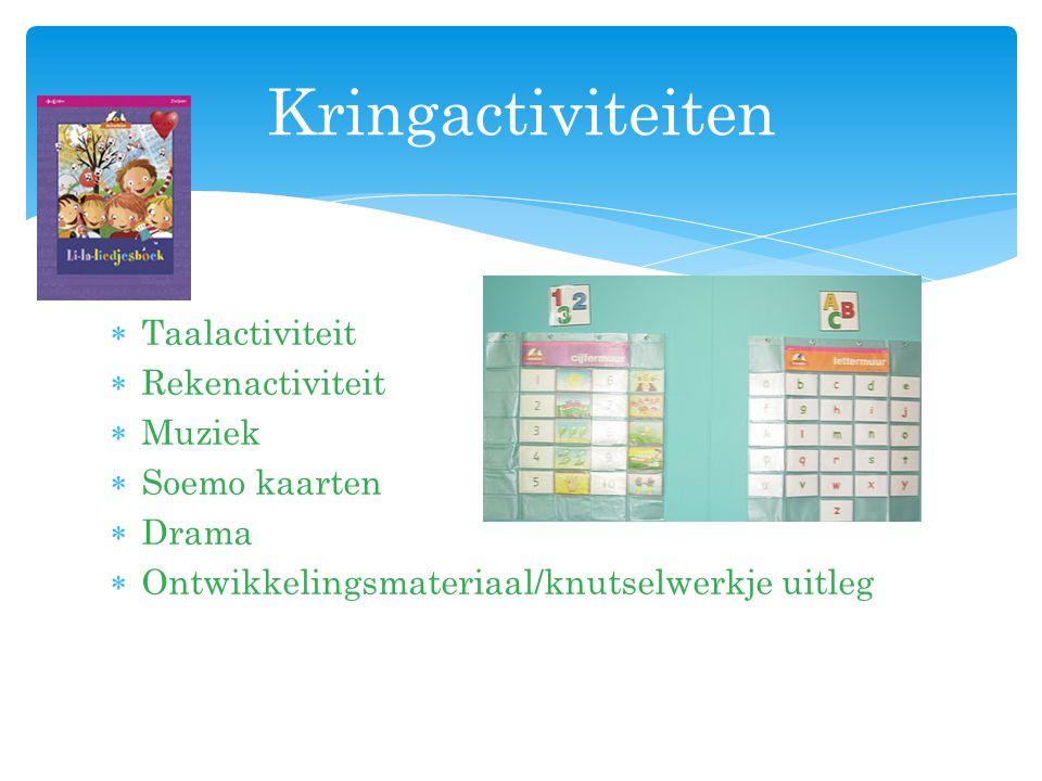  Taalactiviteit  Rekenactiviteit  Muziek  Soemo kaarten  Drama  Ontwikkelingsmateriaal/knutselwerkje uitleg Kringactiviteiten