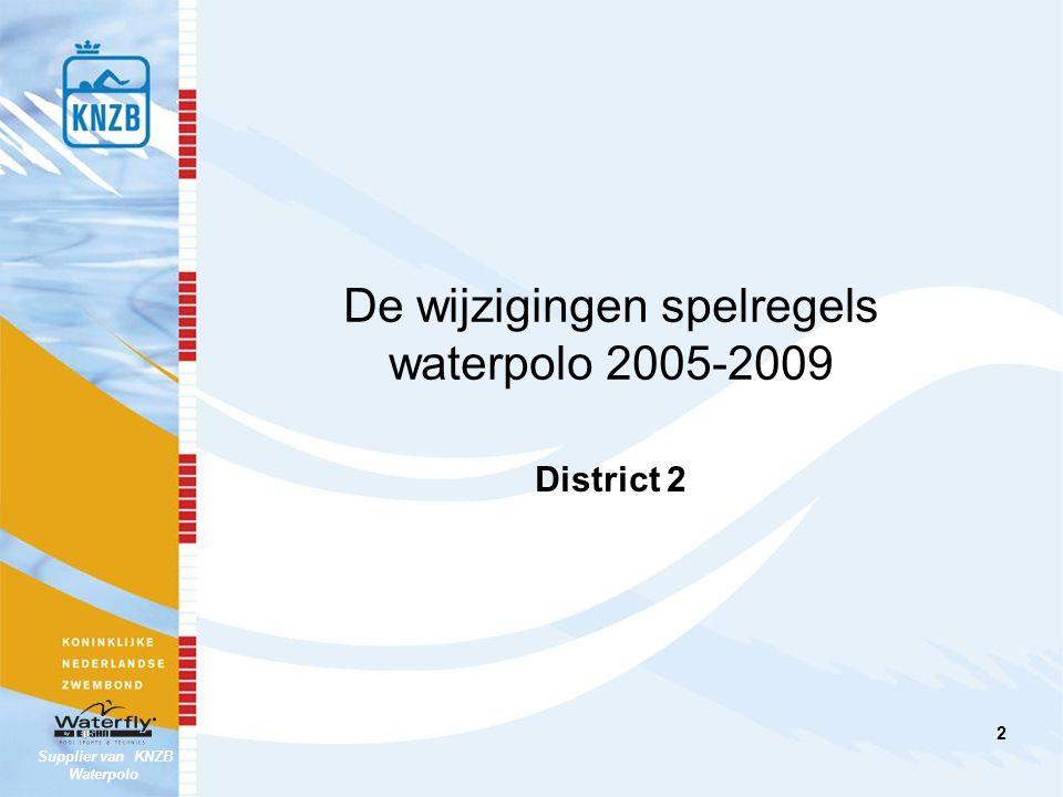 Supplier van KNZB Waterpolo Taakgroep Scheidsrechterszaken - Waterpolo District 2 - November 2005 3 WP 1 Speelveld en wedstrijdmateriaal De 4 en 7 meter wordt vervangen door de 5 meter.