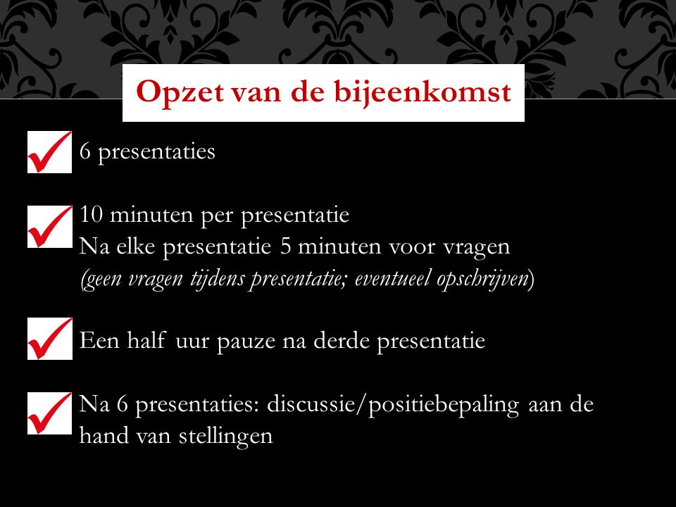Opzet van de bijeenkomst 6 presentaties 10 minuten per presentatie Na elke presentatie 5 minuten voor vragen (geen vragen tijdens presentatie; eventue