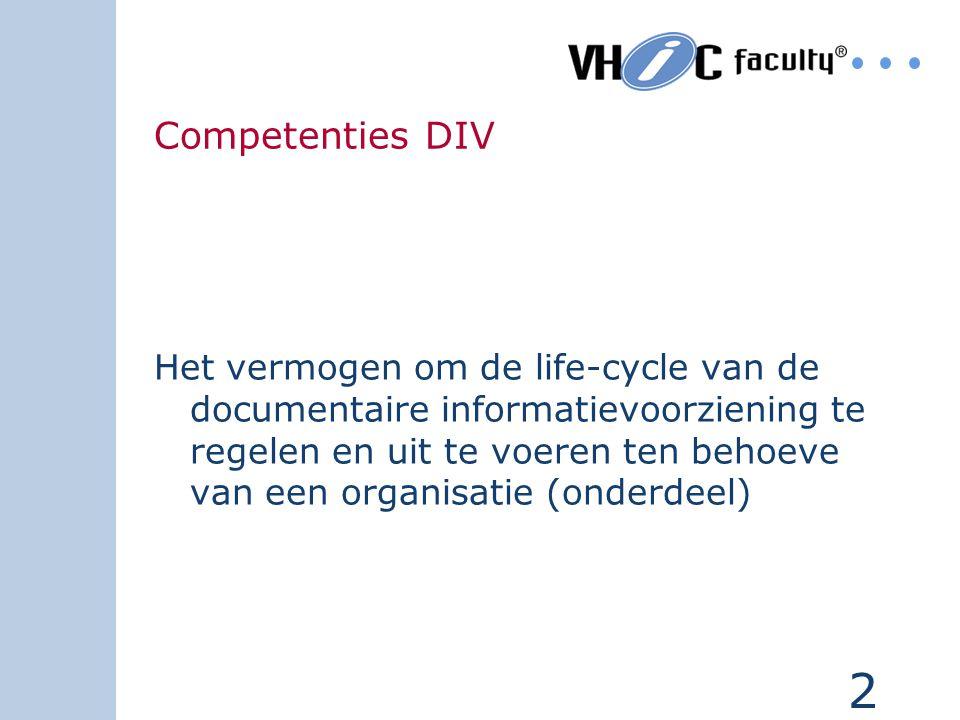 2 Competenties DIV Het vermogen om de life-cycle van de documentaire informatievoorziening te regelen en uit te voeren ten behoeve van een organisatie (onderdeel)