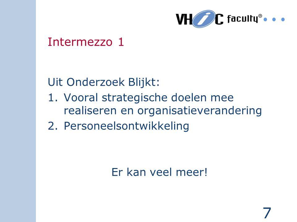 7 Intermezzo 1 Uit Onderzoek Blijkt: 1.Vooral strategische doelen mee realiseren en organisatieverandering 2.Personeelsontwikkeling Er kan veel meer!